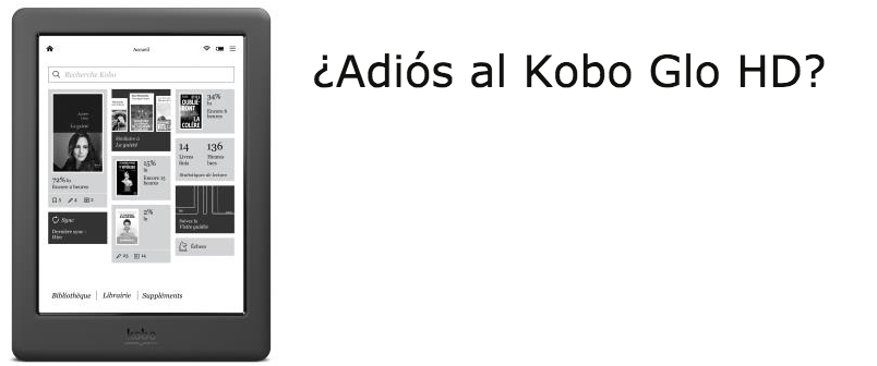 ¿Pronto desaparecerá el Kobo Glo HD?