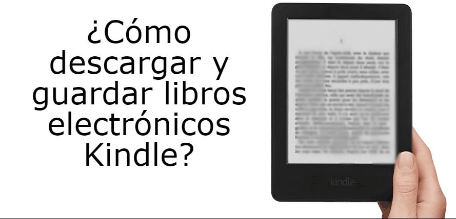 ¿Cómo descargar y guardar libros electrónicos Kindle?