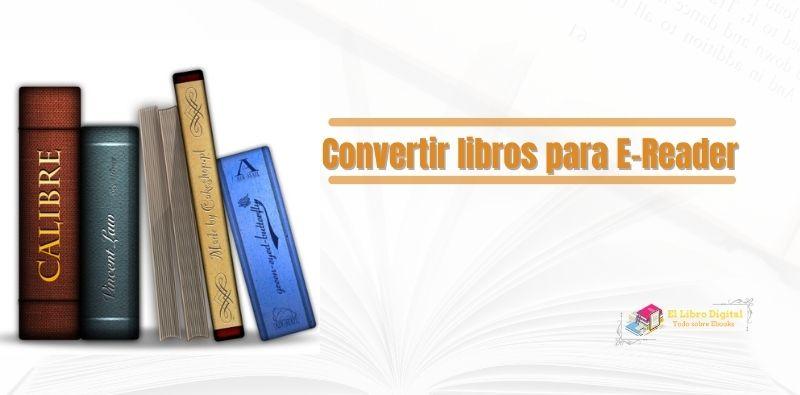 Conversión de formatos de libros electrónicos para su eReader