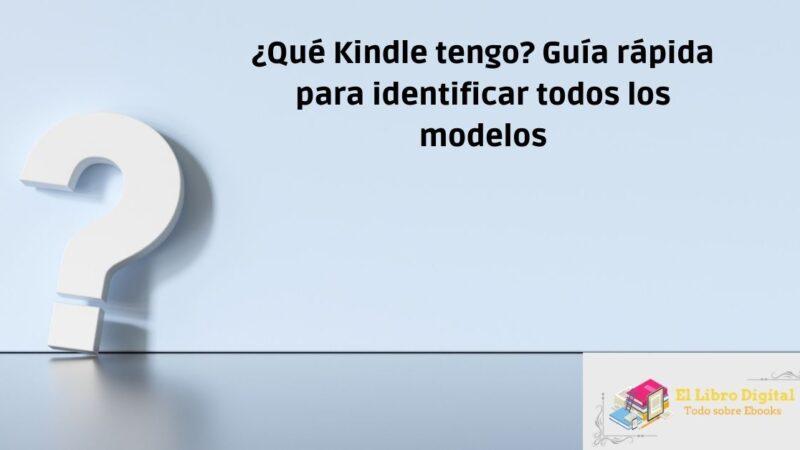 ¿Qué Kindle tengo? Guía rápida para identificar todos los modelos